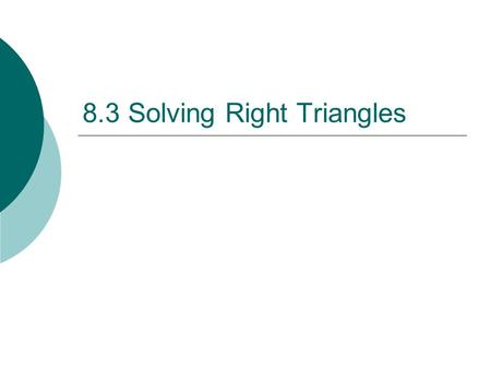 8.3 Solving Right Triangles