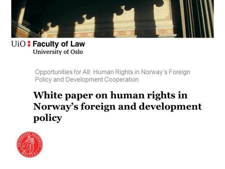 Opportunities for All: Human Rights in Norway's Foreign Policy and Development Cooperation White paper on human rights in Norway's foreign and development.
