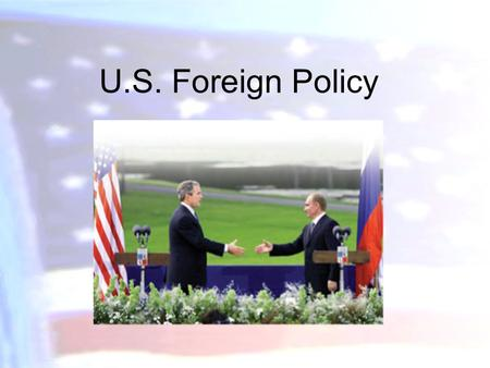 "U.S. Foreign Policy. What is "" foreign policy "" Goals that nations pursue in relation to other international actors –Goals Survival Territorial Integrity."
