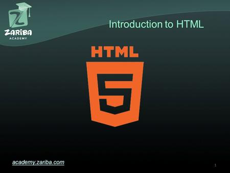 Introduction to HTML academy.zariba.com 1. Lecture Content 1.What is HTML? 2.The HTML Tag 3.Most popular HTML tags 2.