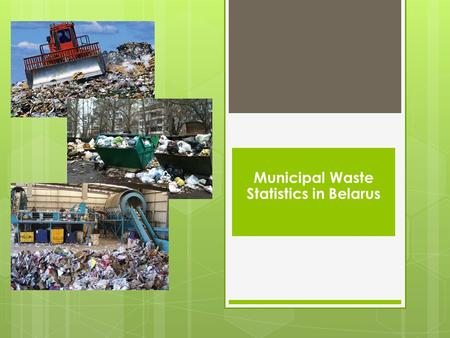 Municipal Waste Statistics in Belarus. The owner of municipal waste statistics in Belarus is the Ministry of Housing and Utilities.