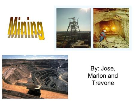 By: Jose, Marlon and Trevone. Mining is important for many reasons: - Canada is third in the world for mineral production. - Canada doesn't have a use.