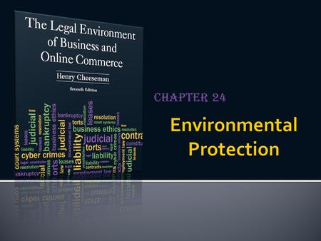 Chapter 24.  Federal and state governments have enacted environmental protection laws  To contain the levels of pollution  To clean up hazardous waste.