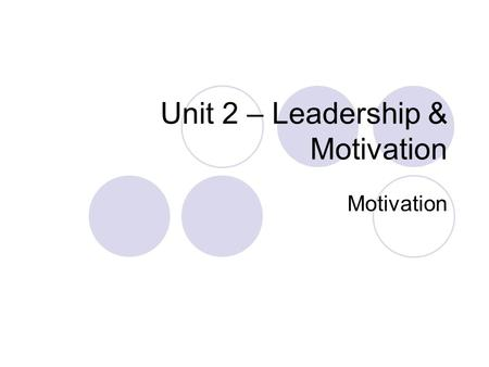 Unit 2 – Leadership & Motivation