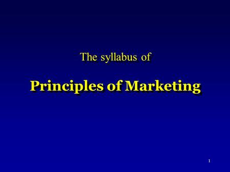 1 The syllabus of Principles of Marketing. 2 Principles of Marketing,11 edition, (影印版) 清华大学出版社, 2007 年 6 月.