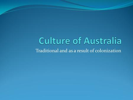 Traditional and as a result of colonization. Traditional cultures The Aborigines (indigenous people of Australia) The Maori(indigenous people of New Zealand)