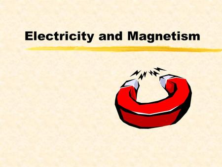 Electricity and Magnetism. Electricity zis a form of energy caused by moving electrons called electric current. zThe path through which the electricity.