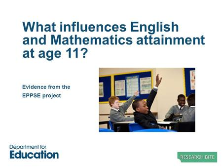 What influences English and Mathematics attainment at age 11? Evidence from the EPPSE project.