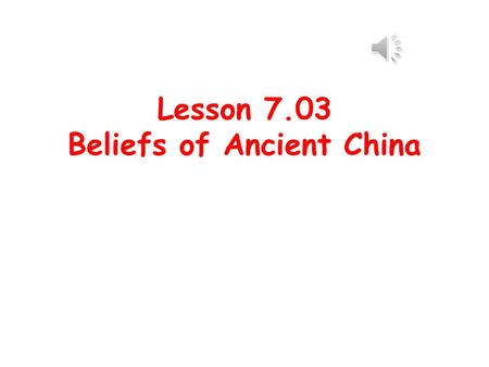 Lesson 7.03 Beliefs of Ancient China Ancestors Your great grandparents, great great grandparents, etc. are your ancestors. Ancestors were worshipped.