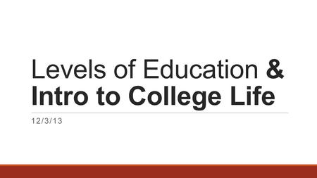 Levels of Education & Intro to College Life