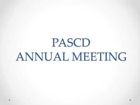 PASCD ANNUAL MEETING. PASCD Constitution ITEMS IN RED ARE TO BE DELETED ITEMS IN GREEN ARE TO BE ADDED.