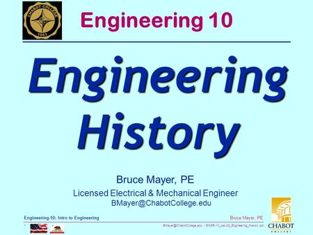 ENGR-10_Lec-02_Engineering_History.ppt 1 Bruce Mayer, PE <strong>Engineering</strong>-10: Intro to <strong>Engineering</strong> Bruce Mayer, PE Licensed <strong>Electrical</strong>.