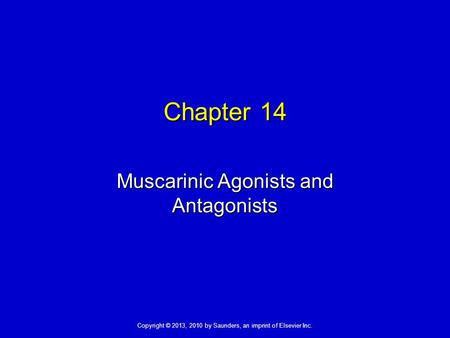 Copyright © 2013, 2010 by Saunders, an imprint of Elsevier Inc. Chapter 14 Muscarinic Agonists and Antagonists.