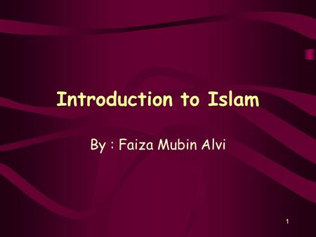 1 Introduction to Islam By : Faiza Mubin Alvi 2 Contents Islam and Muslims: the terms Some Fundamental concepts of faith –Concept of God –Creation and.