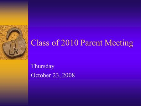 Class of 2010 Parent Meeting Thursday October 23, 2008.