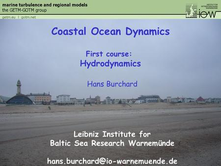Hans Burchard Leibniz Institute for Baltic Sea Research Warnemünde Coastal Ocean Dynamics First course: Hydrodynamics.