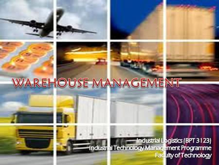 WAREHOUSE MANAGEMENT Industrial Logistics (BPT 3123)