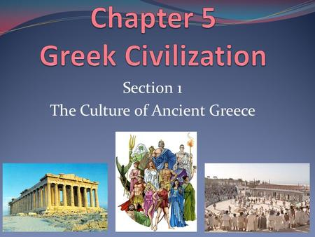 Section 1 The Culture of Ancient Greece. The Greeks believed that gods and goddesses controlled nature and shaped their lives. Myths are traditional stories.