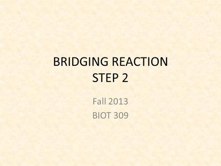 BRIDGING REACTION STEP 2 Fall 2013 BIOT 309. TRANSITION OR BRIDGING REACTION Connects glycolysis to citric acid/Kreb's Cycle OVERALL REACTION 2 pyruvate.