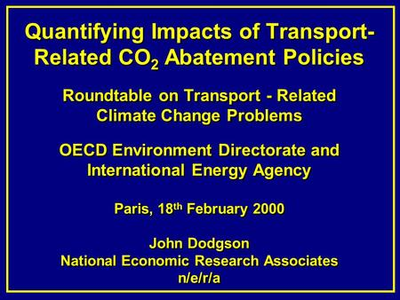 Quantifying Impacts of Transport- Related CO 2 Abatement Policies Roundtable on Transport - Related Climate Change Problems OECD Environment Directorate.