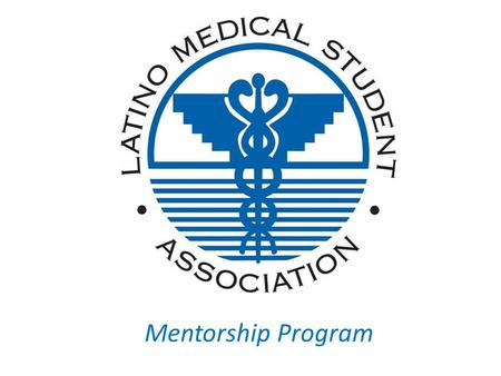 Mentorship Program Who we are… The Latino Medical Student Association (LMSA) is a network of students, alumni, and health professionals whose mission.