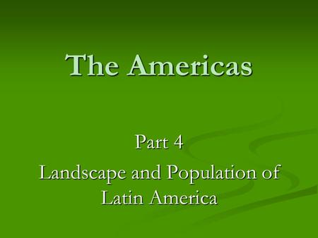 The Americas Part 4 Landscape and Population of Latin America.