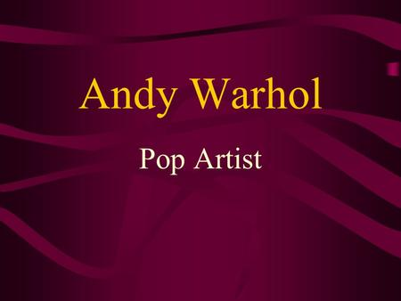 Andy Warhol Pop Artist. Andy Warhol (1928 – 1987) was born in Pittsburgh, Pennsylvania. He helped to develop Pop Art, one of the best-known and most fun.