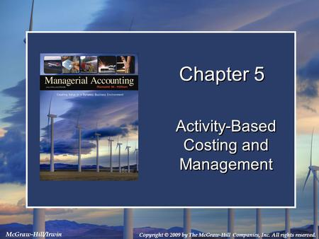 Copyright © 2009 by The McGraw-Hill Companies, Inc. All rights reserved. McGraw-Hill/Irwin Chapter 5 Activity-Based Costing and Management.