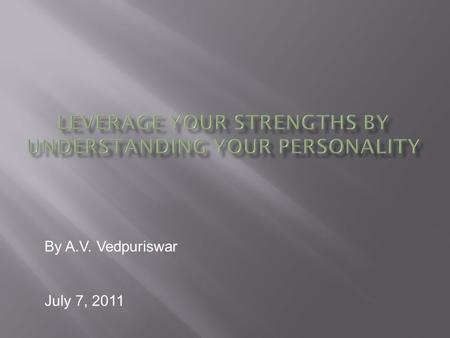 July 7, 2011 By A.V. Vedpuriswar. Why awareness of personality type is important People who know themselves and the others around are at an advantage.
