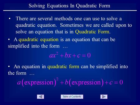 Table of Contents Solving Equations In Quadratic Form There are several methods one can use to solve a quadratic equation. Sometimes we are called upon.
