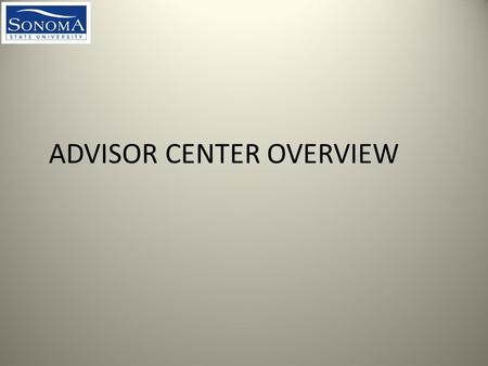 ADVISOR CENTER OVERVIEW. Navigating to the Advisor Center From www.sonoma.edu click Loginwww.sonoma.edu.