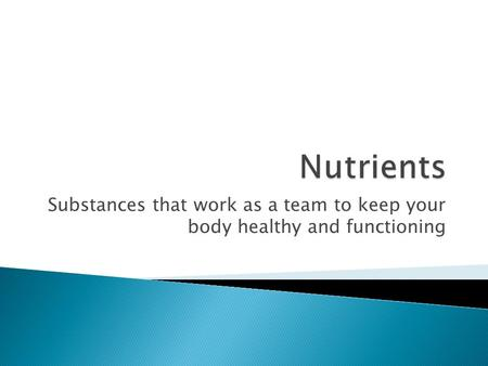 Substances that work as a team to keep your body healthy and functioning.