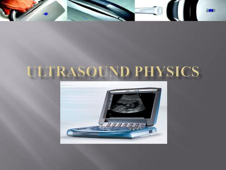  WHAT DO YOU UNDERSTAND ABOUT ULTRASOUND ?  An ultrasound is machine that uses high frequency sound waves and their echoes to help determine the size,