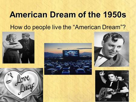 "American Dream of the 1950s How do people live the ""American Dream""?"