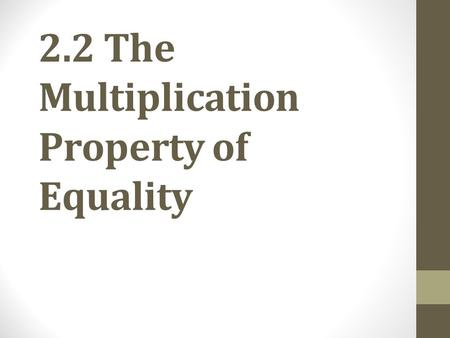 2.2 The Multiplication Property of Equality