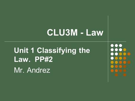 Unit 1 Classifying the Law. PP#2 Mr. Andrez