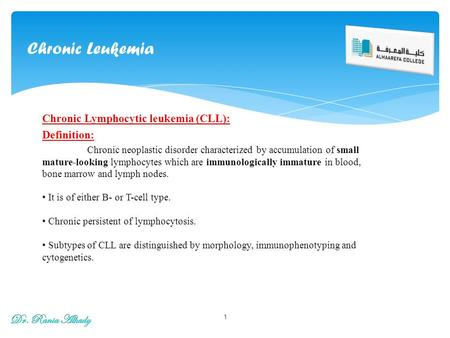 Chronic Leukemia Dr. Rania Alhady Chronic Lymphocytic leukemia (CLL):