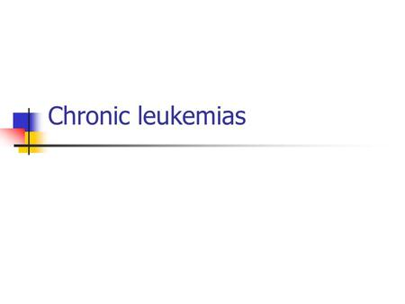 Chronic leukemias. Chronic myelogenous (granulocytic) leukemia Is characterized by an unregulated proliferation of myeloid elements in the bone marrow,