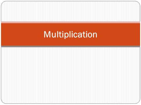 Multiplication. Multiplication is increasing the value of a number by adding in equal sets. 3 x 4 means add 3 together 4 times 3 + 3 + 3 + 3 Multiplying.