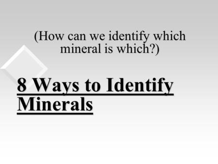 (How can we identify which mineral is which?)