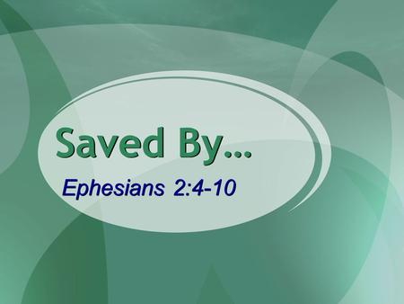 Saved By… Ephesians 2:4-10. 2 SALVATION (Ephesians 2:8-9) Divine Right & Plan Eph. 1:4-6 1 Tim. 2:3-4 Divine Right & Plan Eph. 1:4-6 1 Tim. 2:3-4 Human.
