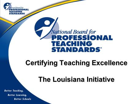 Certifying Teaching Excellence The Louisiana Initiative.