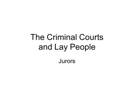 The Criminal Courts and Lay People Jurors. Lesson Objectives I will be able to describe the qualification and selection of jurors I will be able to describe.