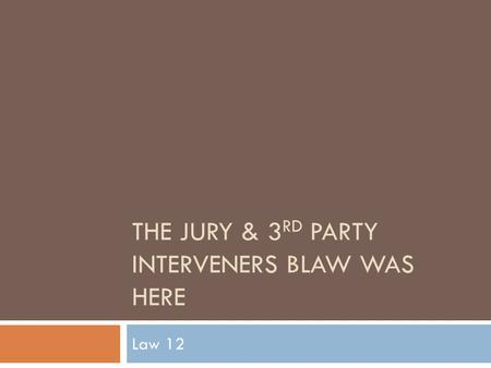 THE JURY & 3 RD PARTY INTERVENERS BLAW WAS HERE Law 12.