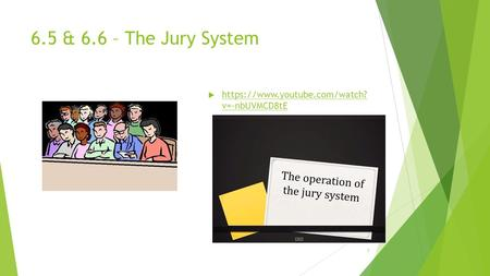 6.5 & 6.6 – The Jury System  https://www.youtube.com/watch? v=-nbUVMCD8tE https://www.youtube.com/watch? v=-nbUVMCD8tE 1.