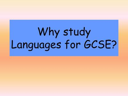 Why study Languages for GCSE?. The Importance of Languages How many languages are spoken throughout the world? 100 200 300 More than 500 Just over 6,500.