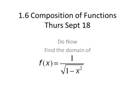 1.6 Composition of Functions Thurs Sept 18