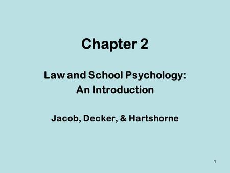 Chapter 2 Law and School Psychology: An Introduction Jacob, Decker, & Hartshorne 1.