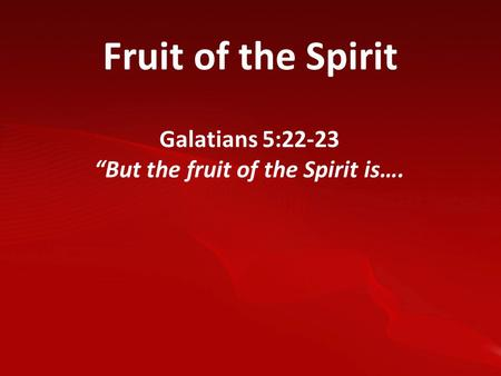 "Fruit of the Spirit Galatians 5:22-23 ""But the fruit of the Spirit is…."