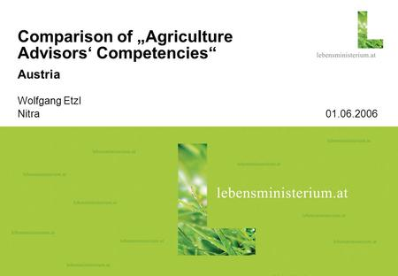 "Seite 115.08.2015 Comparison of ""Agriculture Advisors' Competencies"" Austria Wolfgang Etzl Nitra 01.06.2006."